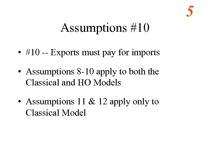 5 Assumptions #10 • #10 -- Exports must pay for imports • Assumptions 8