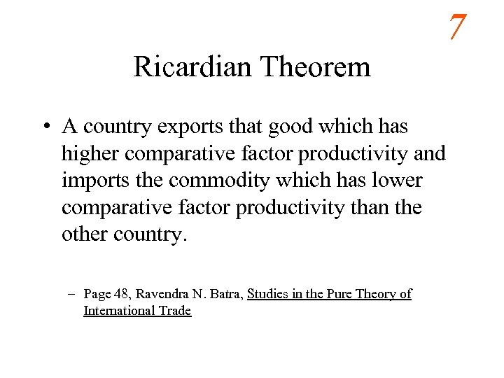 7 Ricardian Theorem • A country exports that good which has higher comparative factor
