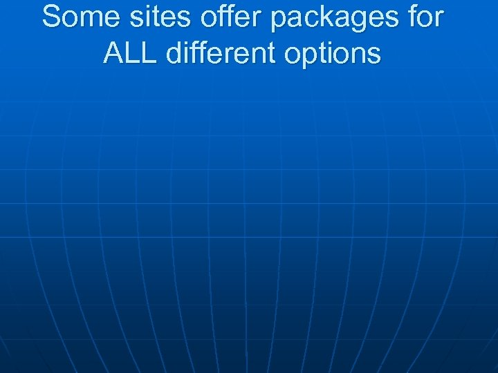Some sites offer packages for ALL different options