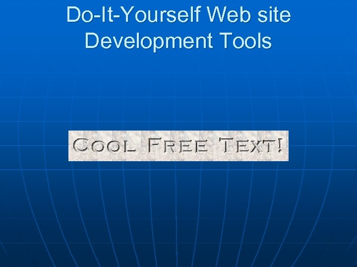 Do-It-Yourself Web site Development Tools