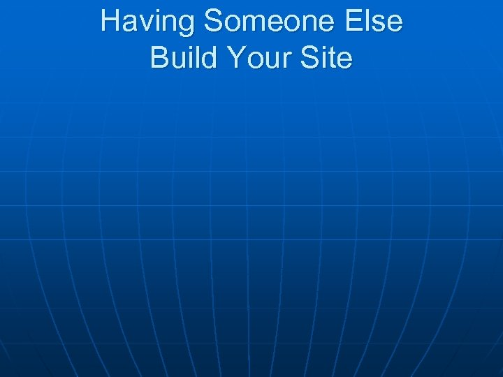 Having Someone Else Build Your Site