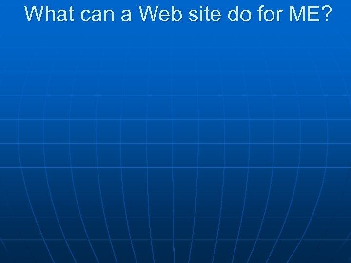 What can a Web site do for ME?