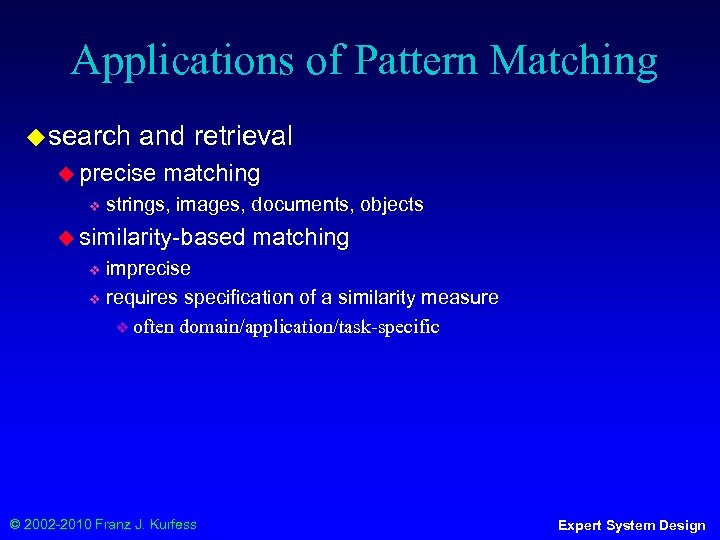 Applications of Pattern Matching ◆ search and retrieval ◆ precise ❖ matching strings, images,