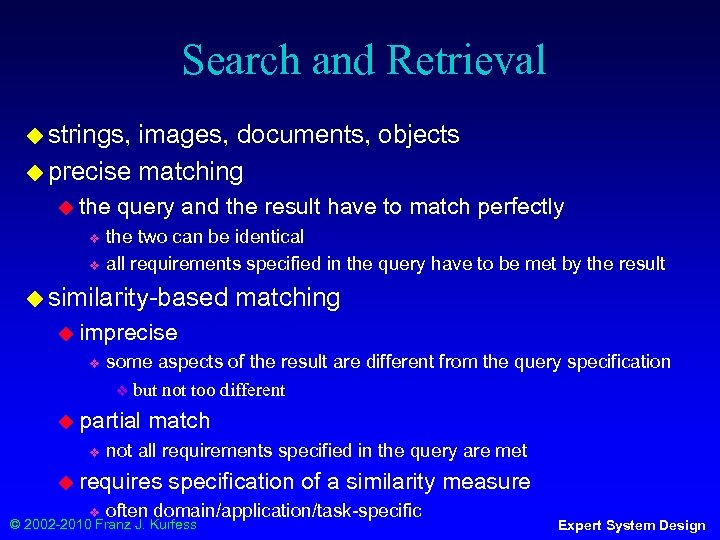 Search and Retrieval ◆ strings, images, documents, objects ◆ precise matching ◆ the query
