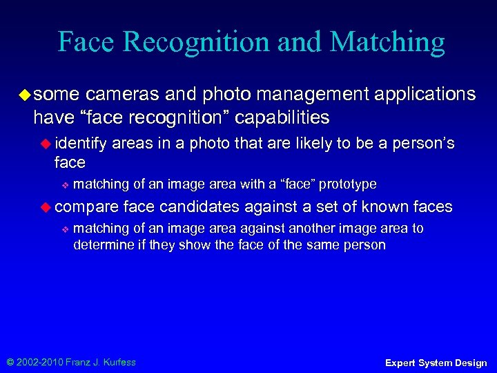 """Face Recognition and Matching ◆ some cameras and photo management applications have """"face recognition"""""""