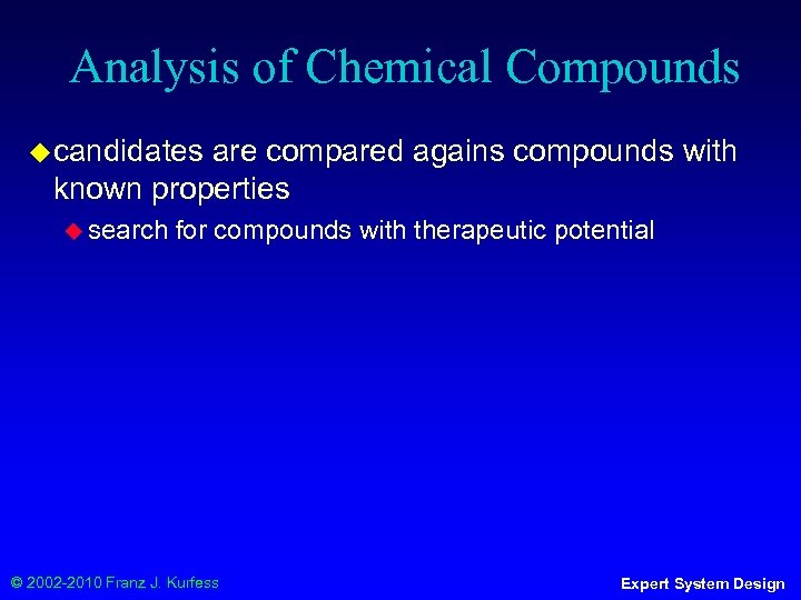Analysis of Chemical Compounds ◆ candidates are compared agains compounds with known properties ◆