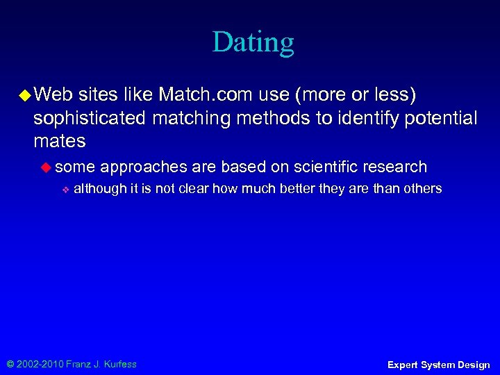 Dating ◆ Web sites like Match. com use (more or less) sophisticated matching methods
