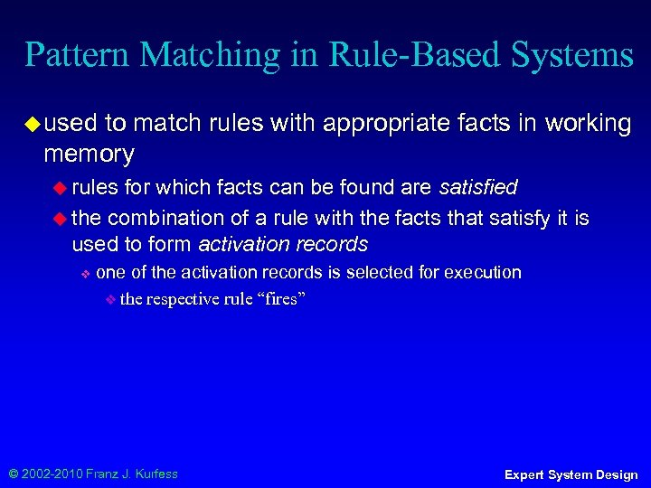 Pattern Matching in Rule-Based Systems ◆ used to match rules with appropriate facts in