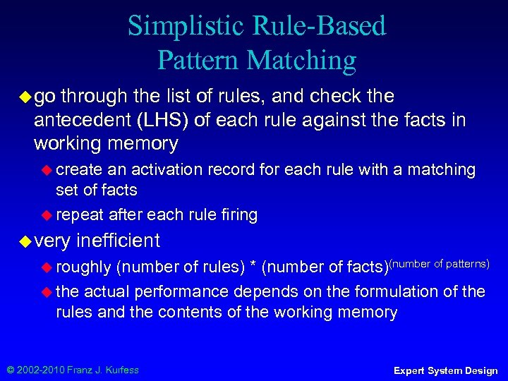 Simplistic Rule-Based Pattern Matching ◆ go through the list of rules, and check the