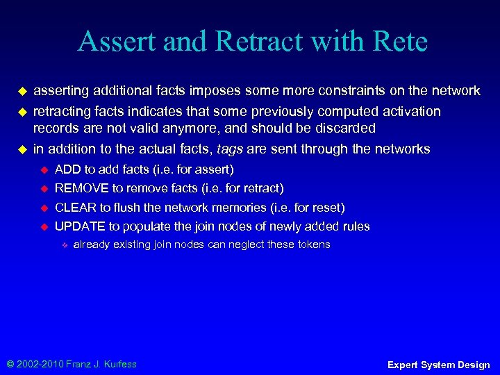 Assert and Retract with Rete ◆ ◆ ◆ asserting additional facts imposes some more