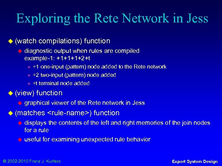 Exploring the Rete Network in Jess ◆ (watch ◆ diagnostic output when rules are