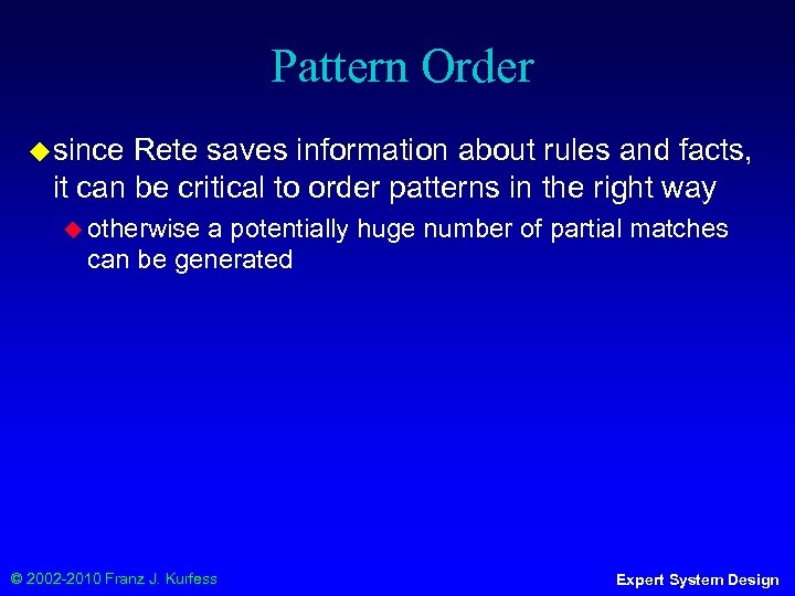 Pattern Order ◆ since Rete saves information about rules and facts, it can be