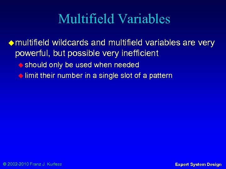 Multifield Variables ◆ multifield wildcards and multifield variables are very powerful, but possible very