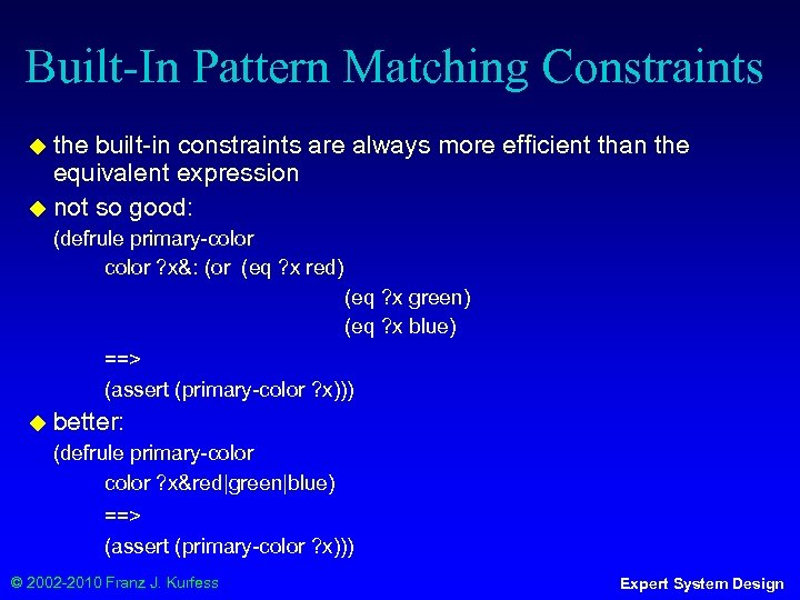 Built-In Pattern Matching Constraints ◆ the built-in constraints are always more efficient than the