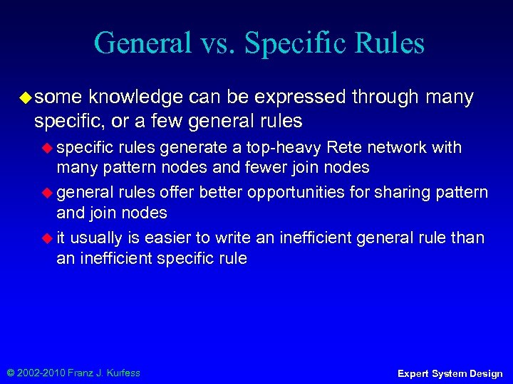 General vs. Specific Rules ◆ some knowledge can be expressed through many specific, or
