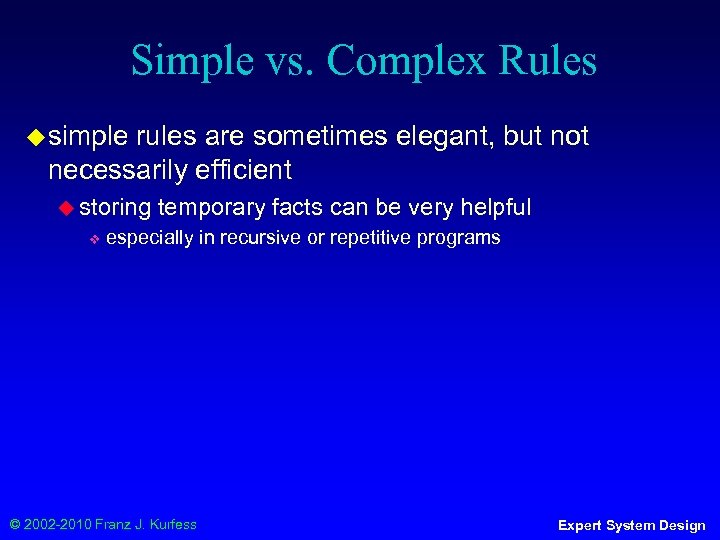 Simple vs. Complex Rules ◆ simple rules are sometimes elegant, but not necessarily efficient