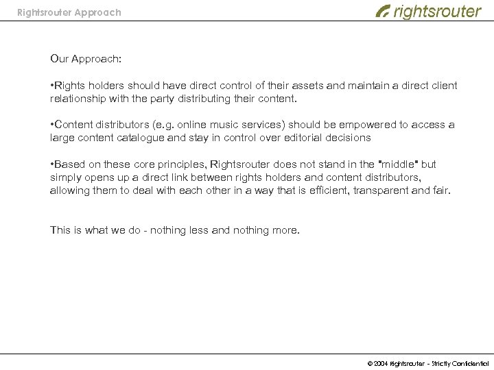Rightsrouter Approach Our Approach: • Rights holders should have direct control of their assets