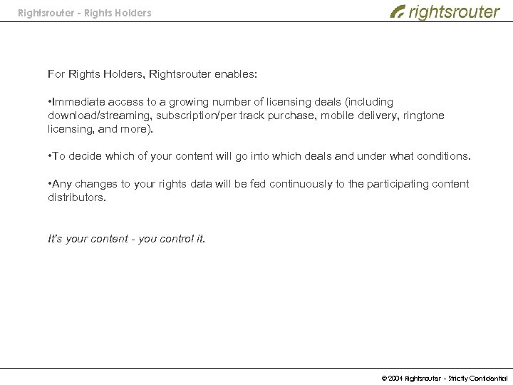 Rightsrouter - Rights Holders For Rights Holders, Rightsrouter enables: • Immediate access to a