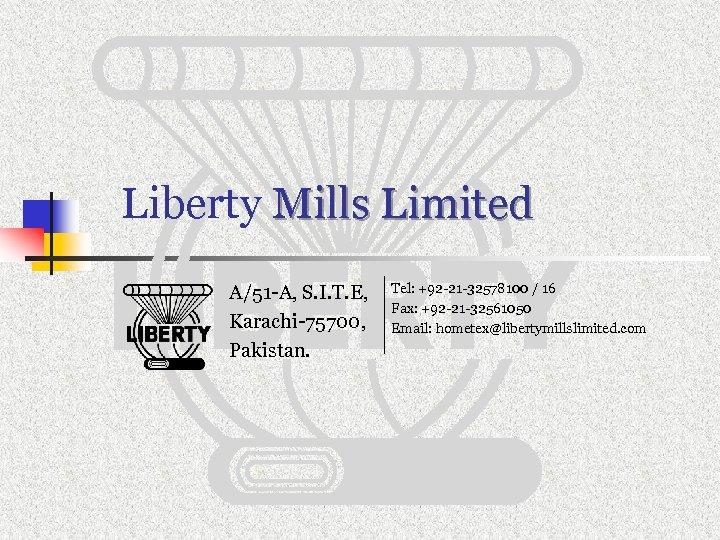 Liberty Mills Limited A/51 -A, S. I. T. E, Karachi-75700, Pakistan. Tel: +92 -21