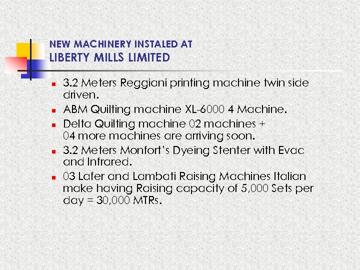 NEW MACHINERY INSTALED AT LIBERTY MILLS LIMITED n n n 3. 2 Meters Reggiani