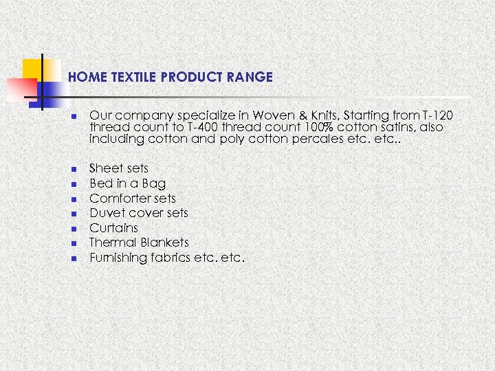 HOME TEXTILE PRODUCT RANGE n n n n Our company specialize in Woven &
