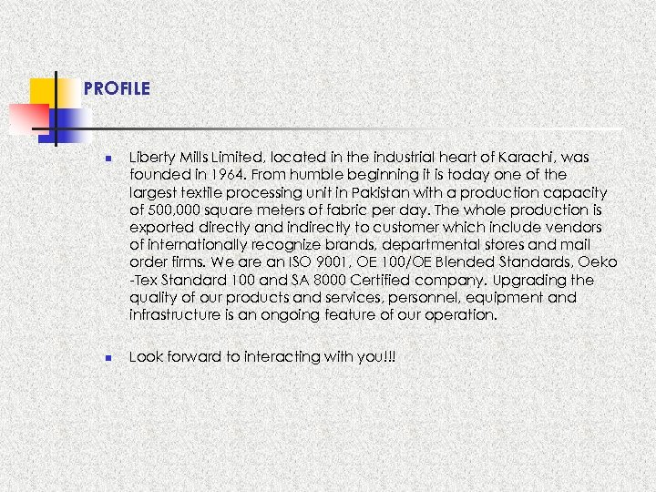 PROFILE n n Liberty Mills Limited, located in the industrial heart of Karachi, was