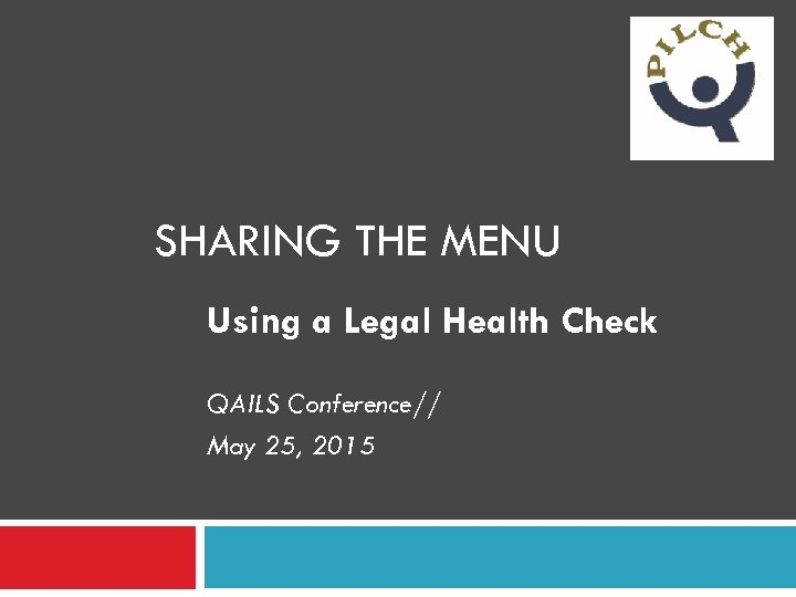 SHARING THE MENU Using a Legal Health Check QAILS Conference// May 25, 2015