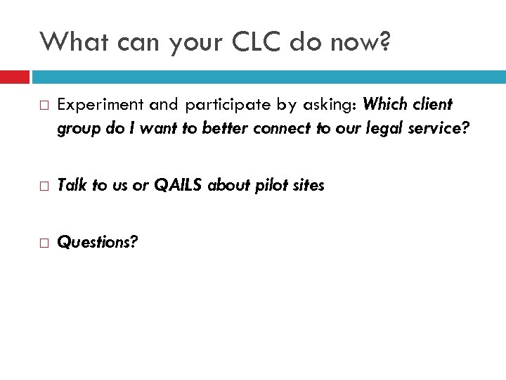 What can your CLC do now? Experiment and participate by asking: Which client group