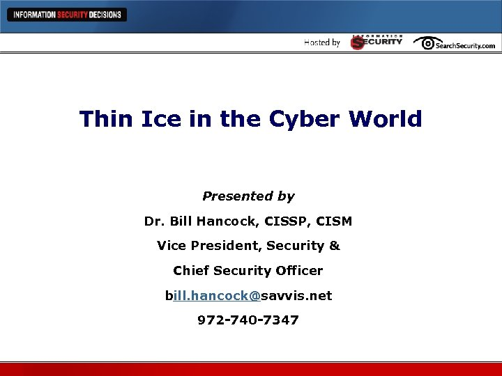 Thin Ice in the Cyber World Presented by Dr. Bill Hancock, CISSP, CISM Vice