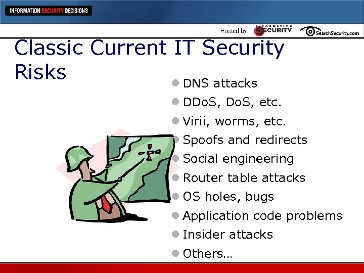 Classic Current IT Security Risks l DNS attacks l DDo. S, etc. l Virii,
