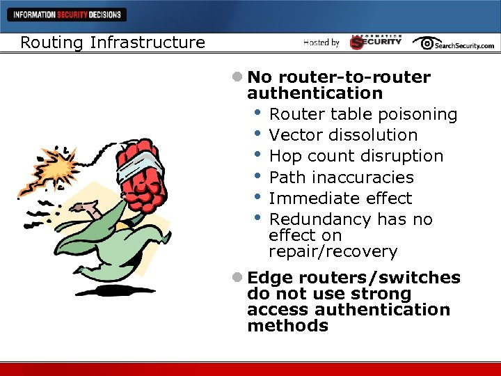 Routing Infrastructure l No router-to-router authentication • Router table poisoning • Vector dissolution •