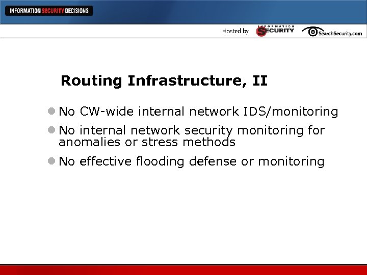 Routing Infrastructure, II l No CW-wide internal network IDS/monitoring l No internal network security