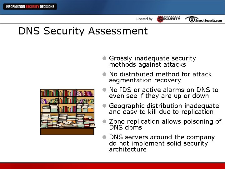 DNS Security Assessment l Grossly inadequate security methods against attacks l No distributed method