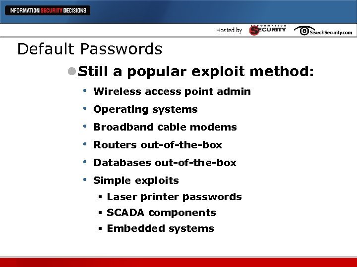Default Passwords l Still a popular exploit method: • • • Wireless access point
