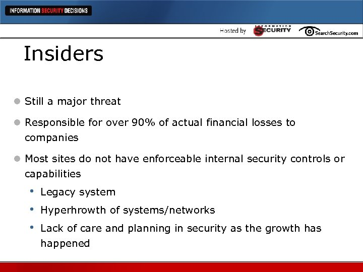 Insiders l Still a major threat l Responsible for over 90% of actual financial