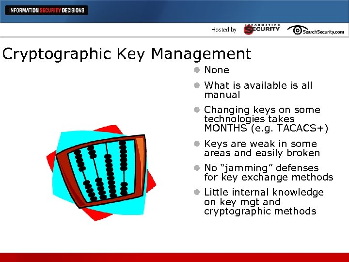 Cryptographic Key Management l None l What is available is all manual l Changing