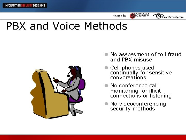 PBX and Voice Methods l No assessment of toll fraud and PBX misuse l