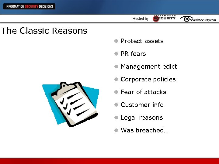 The Classic Reasons l Protect assets l PR fears l Management edict l Corporate