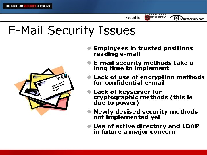 E-Mail Security Issues l Employees in trusted positions reading e-mail l E-mail security methods