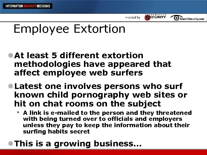 Employee Extortion l At least 5 different extortion methodologies have appeared that affect employee