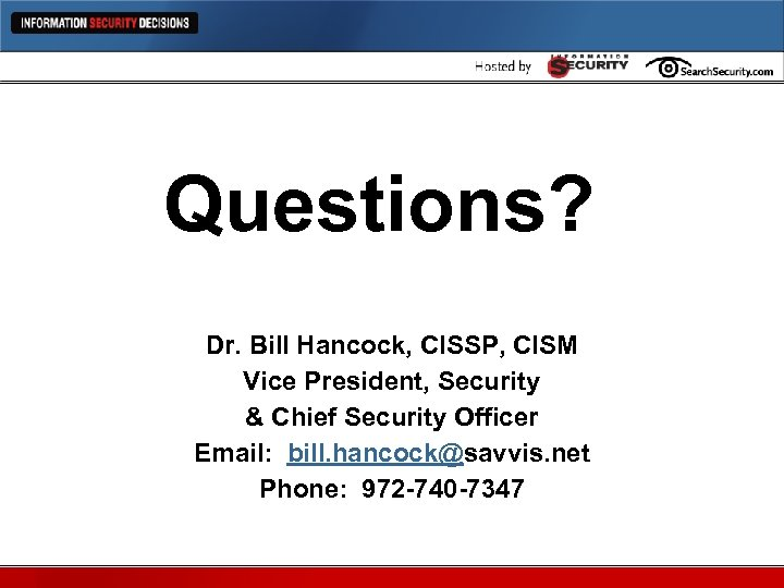 Questions? Dr. Bill Hancock, CISSP, CISM Vice President, Security & Chief Security Officer Email: