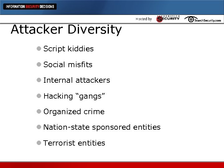 "Attacker Diversity l Script kiddies l Social misfits l Internal attackers l Hacking ""gangs"""