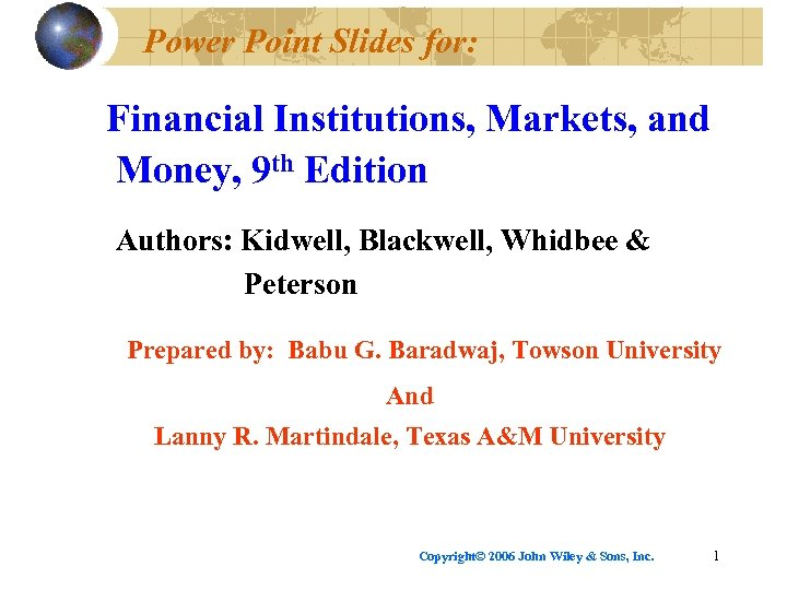 Power Point Slides for: Financial Institutions, Markets, and Money, 9 th Edition Authors: Kidwell,