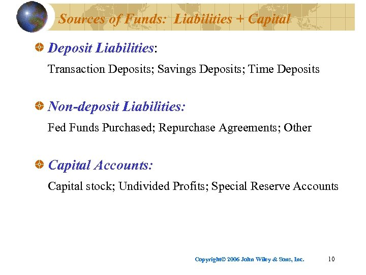 Sources of Funds: Liabilities + Capital Deposit Liabilities: Transaction Deposits; Savings Deposits; Time Deposits