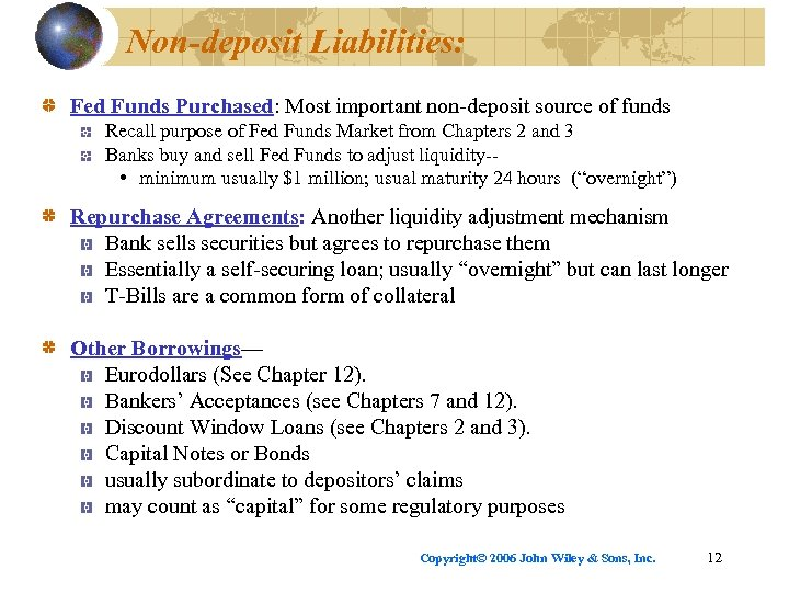 Non-deposit Liabilities: Fed Funds Purchased: Most important non-deposit source of funds Recall purpose of