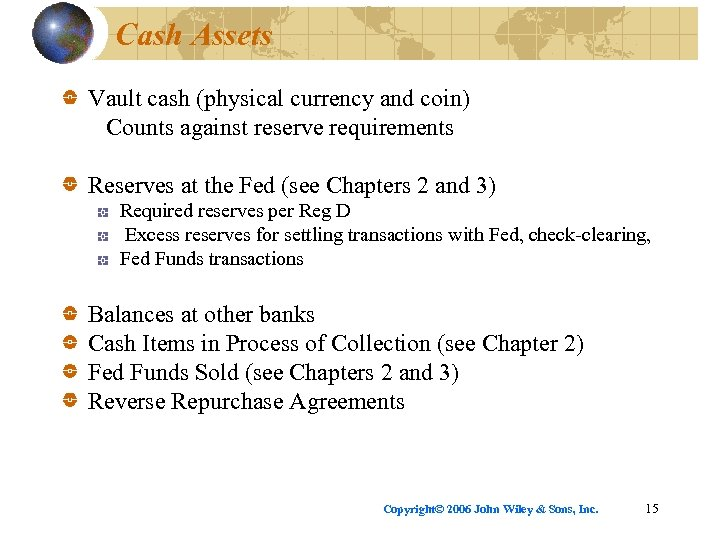 Cash Assets Vault cash (physical currency and coin) Counts against reserve requirements Reserves at