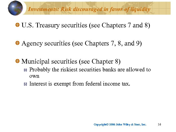 Investments: Risk discouraged in favor of liquidity U. S. Treasury securities (see Chapters 7