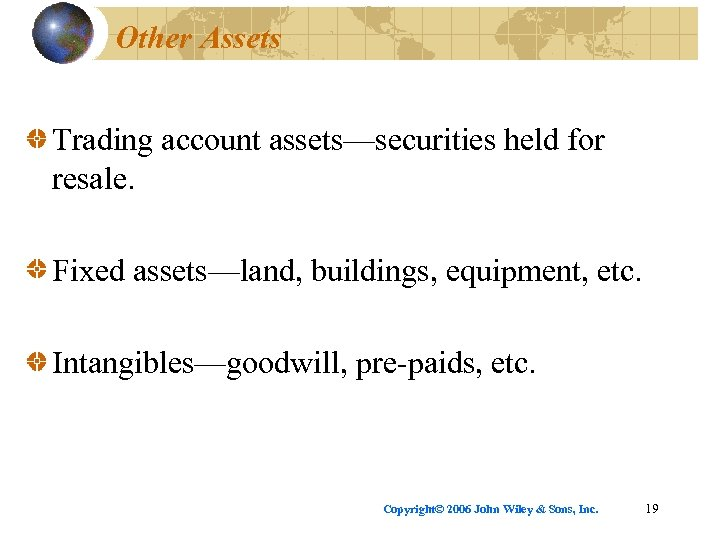 Other Assets Trading account assets—securities held for resale. Fixed assets—land, buildings, equipment, etc. Intangibles—goodwill,