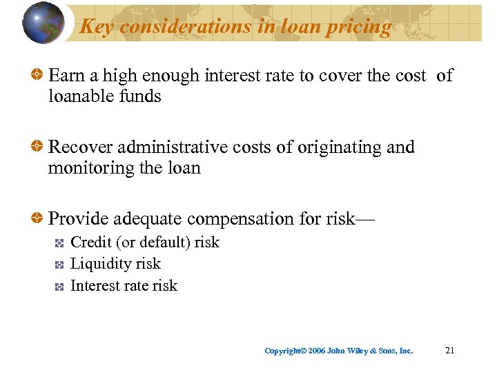 Key considerations in loan pricing Earn a high enough interest rate to cover the