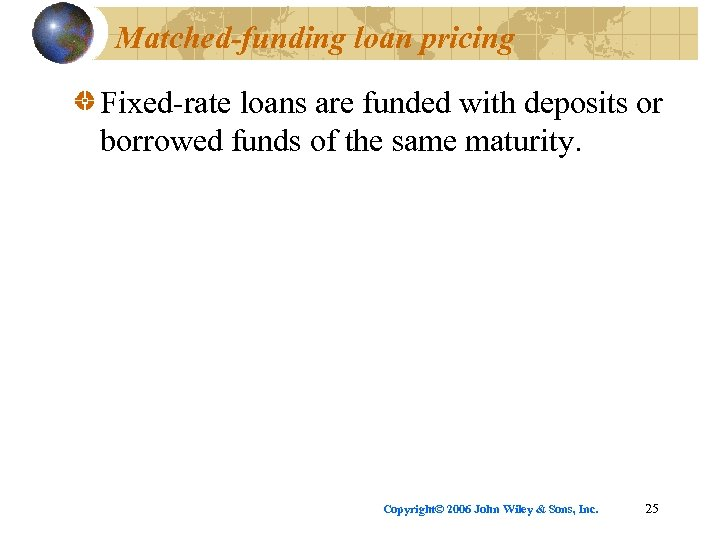 Matched-funding loan pricing Fixed-rate loans are funded with deposits or borrowed funds of the
